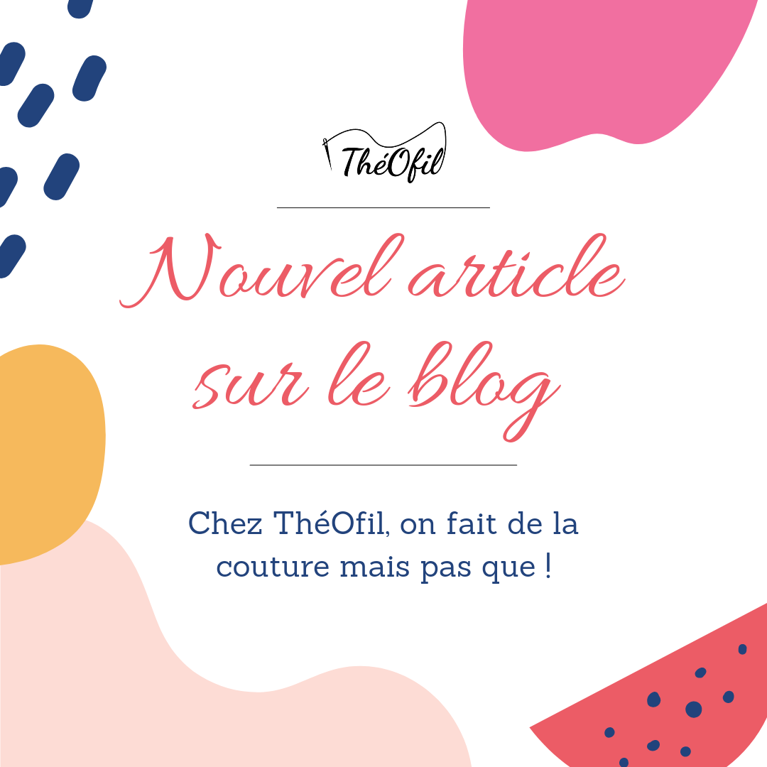 You are currently viewing Chez théOfil, on fait de la couture… mais pas que !
